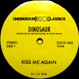 Dinosaur / Chain Reaction - Kiss Me Again / Changes