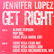 Jennifer Lopez - Get Right (Remied Louie Vega)
